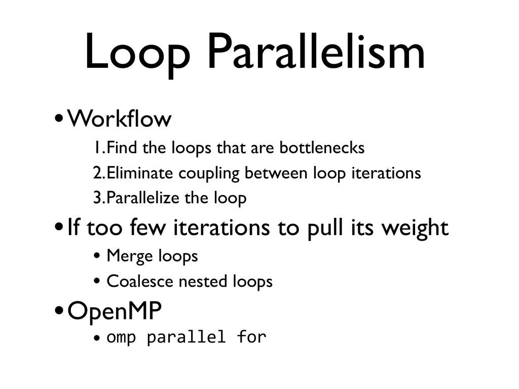 Loop Parallelism •Workflow 1.Find the loops that...