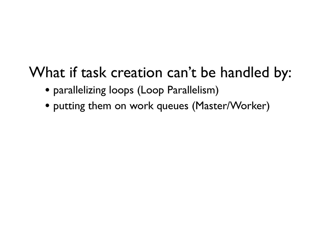 What if task creation can't be handled by: • pa...