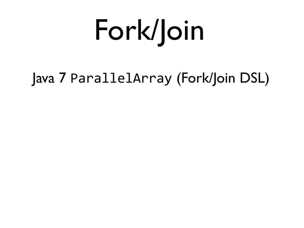 Java 7 ParallelArray (Fork/Join DSL) Fork/Join