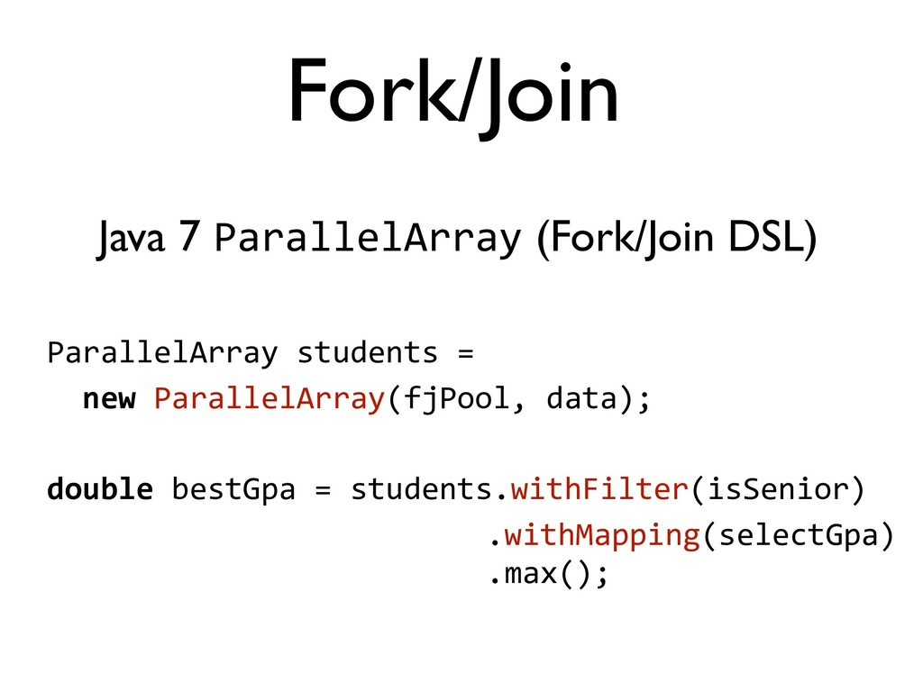 Java 7 ParallelArray (Fork/Join DSL) ParallelAr...