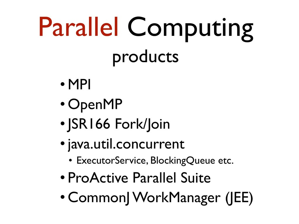 Parallel Computing products • MPI • OpenMP • JS...