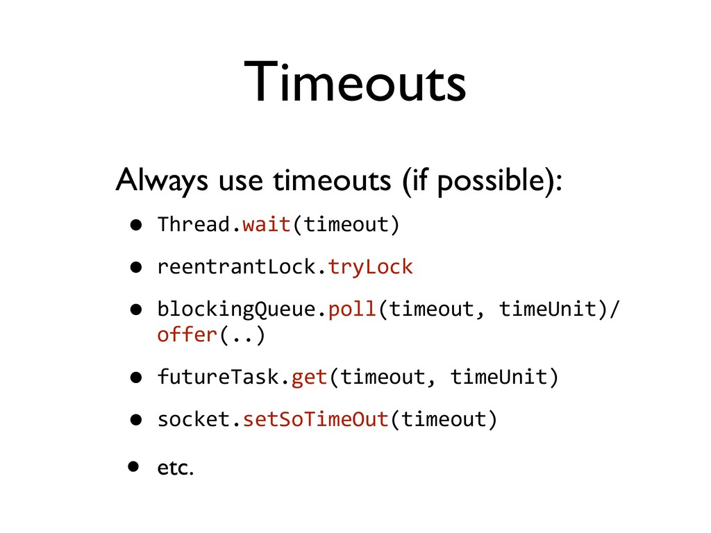 Timeouts Always use timeouts (if possible): • T...