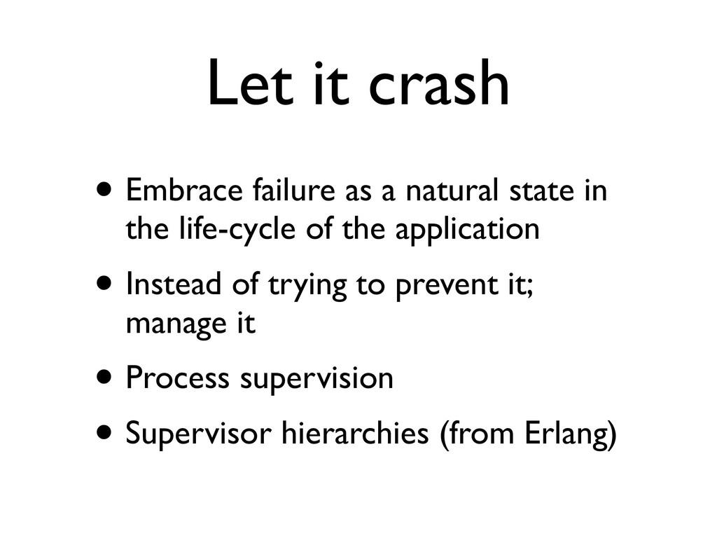 Let it crash • Embrace failure as a natural sta...
