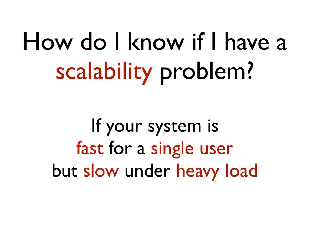 How do I know if I have a scalability problem? ...