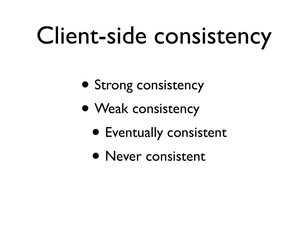 Client-side consistency • Strong consistency • ...