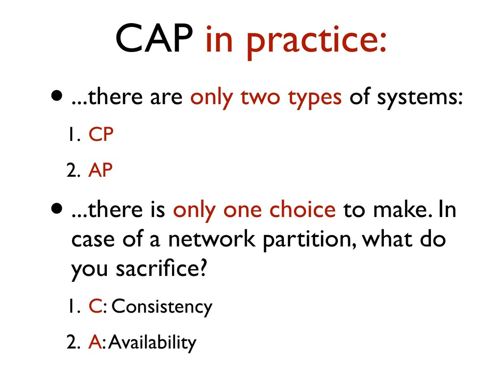 CAP in practice: • ...there are only two types ...