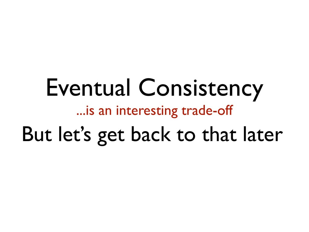 Eventual Consistency ...is an interesting trade...
