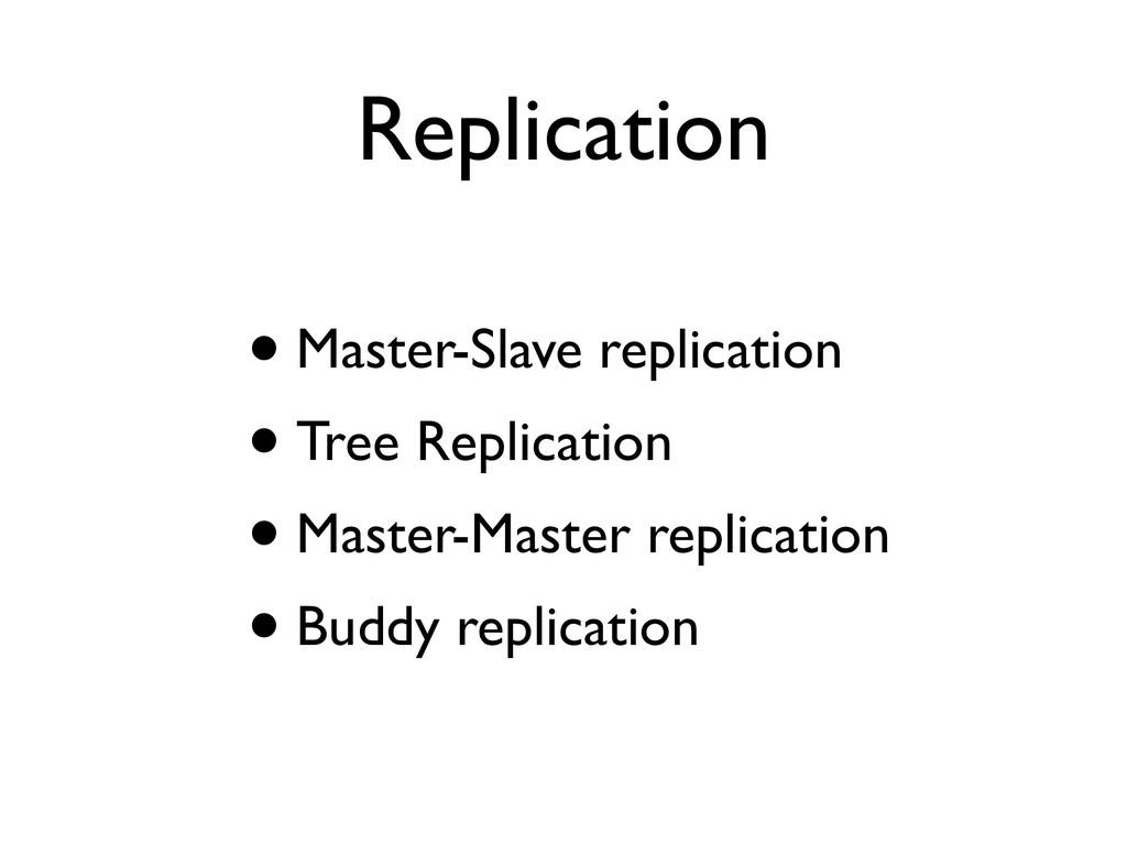 • Master-Slave replication • Tree Replication •...
