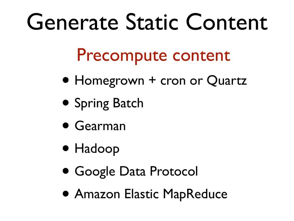 Generate Static Content Precompute content • Ho...