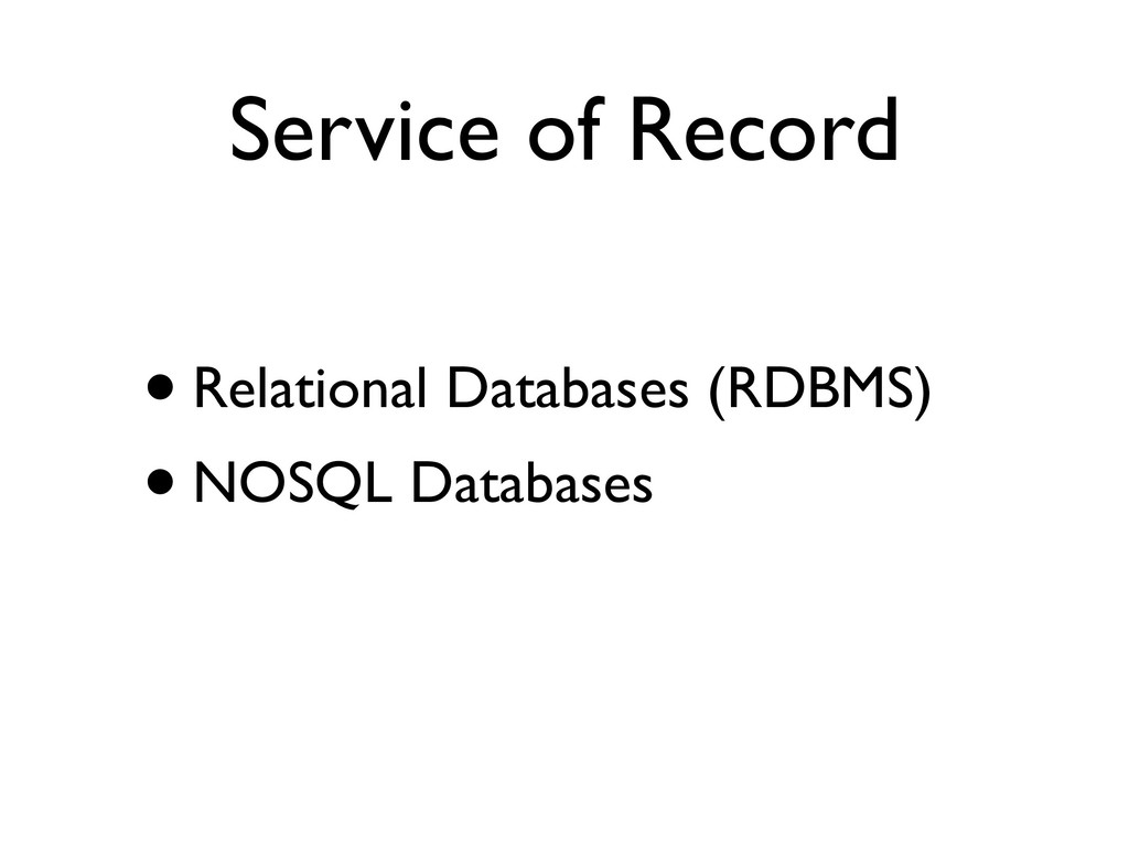 Service of Record •Relational Databases (RDBMS)...