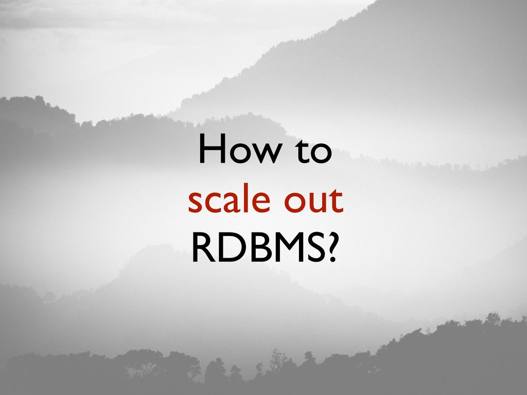 How to scale out RDBMS?