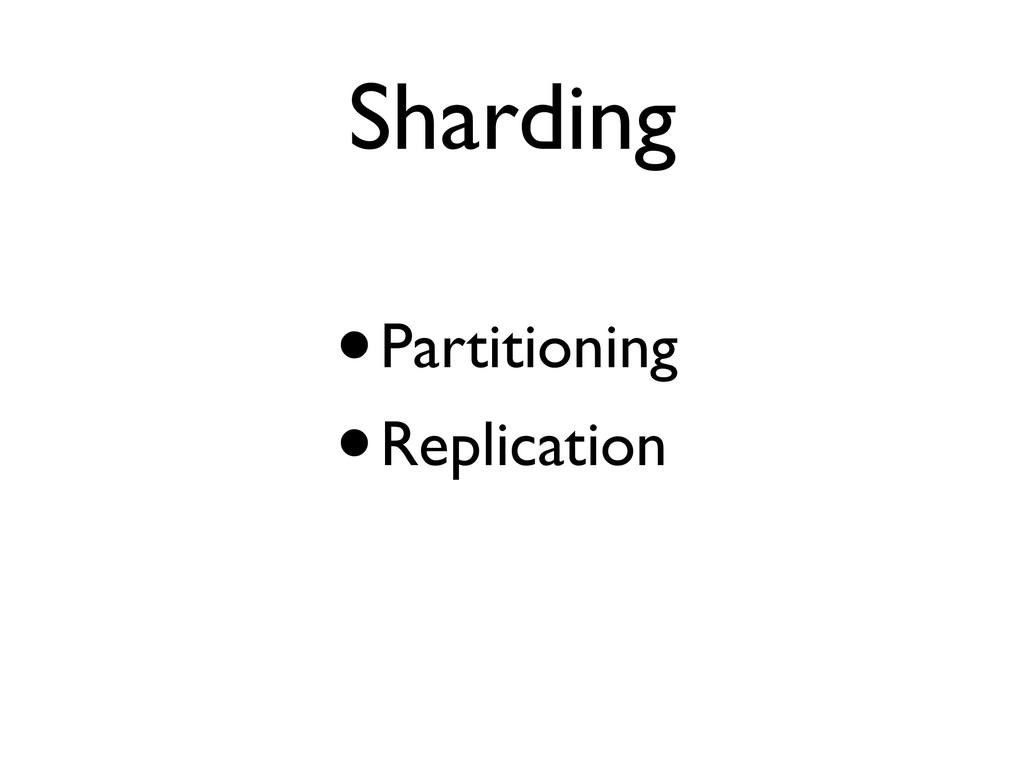 Sharding •Partitioning •Replication