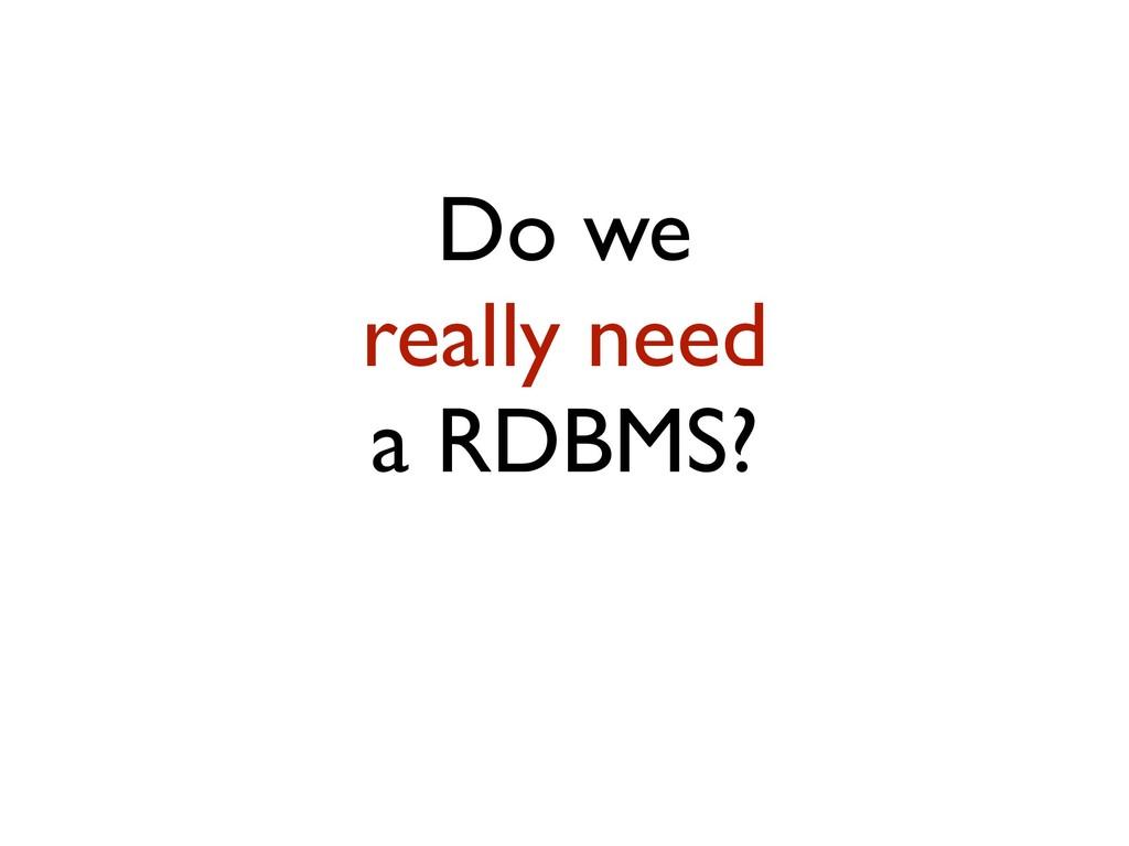 Do we really need a RDBMS?