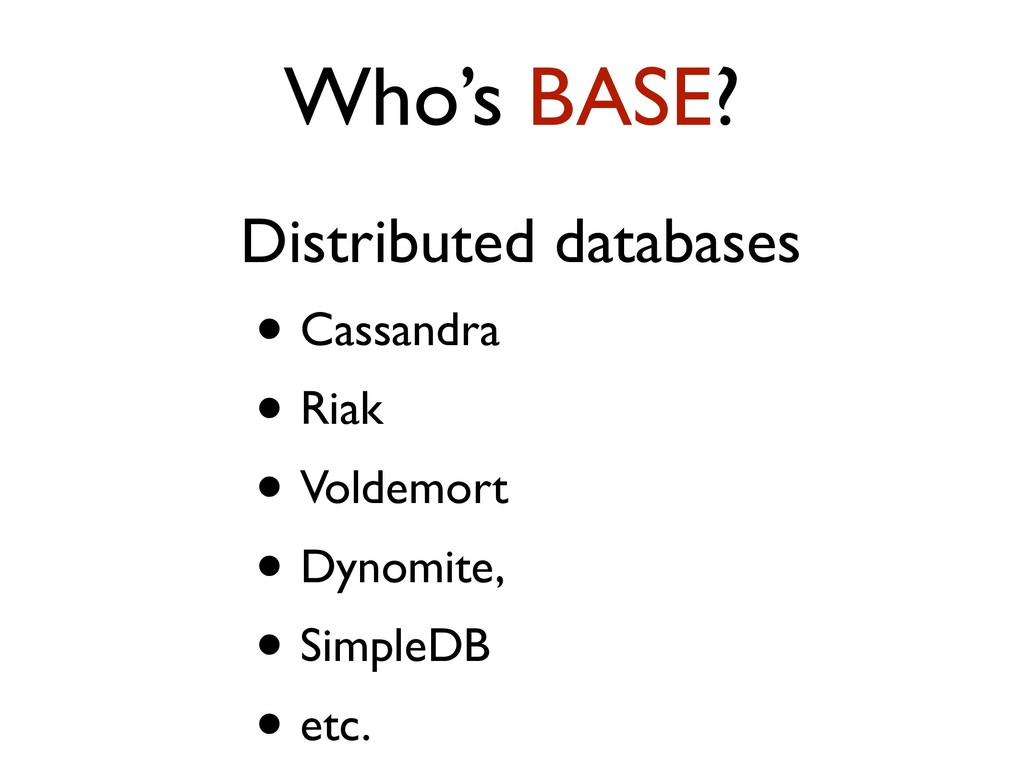 Who's BASE? Distributed databases • Cassandra •...