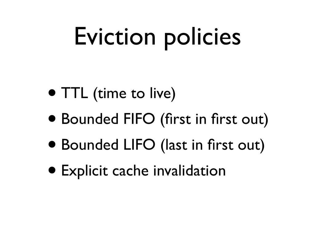Eviction policies • TTL (time to live) • Bounde...