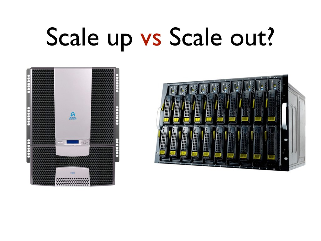 Scale up vs Scale out?