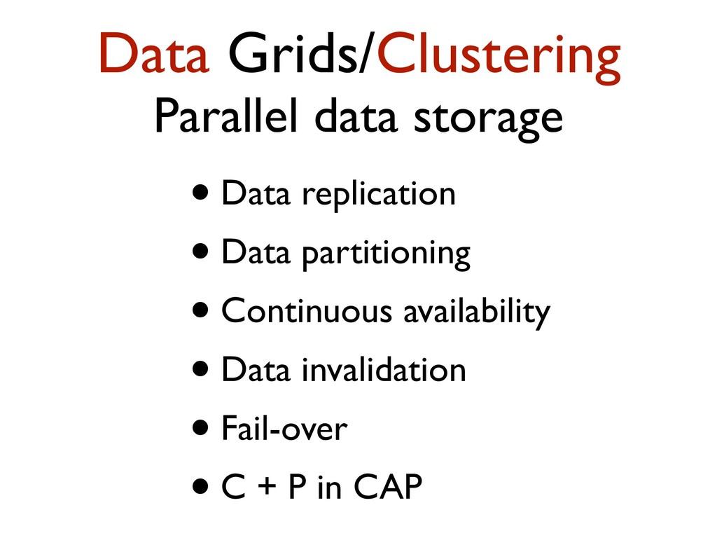 Data Grids/Clustering Parallel data storage • D...