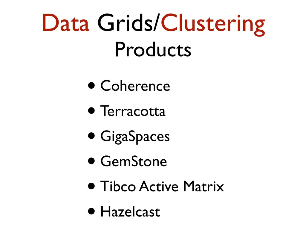 Data Grids/Clustering Products • Coherence • Te...