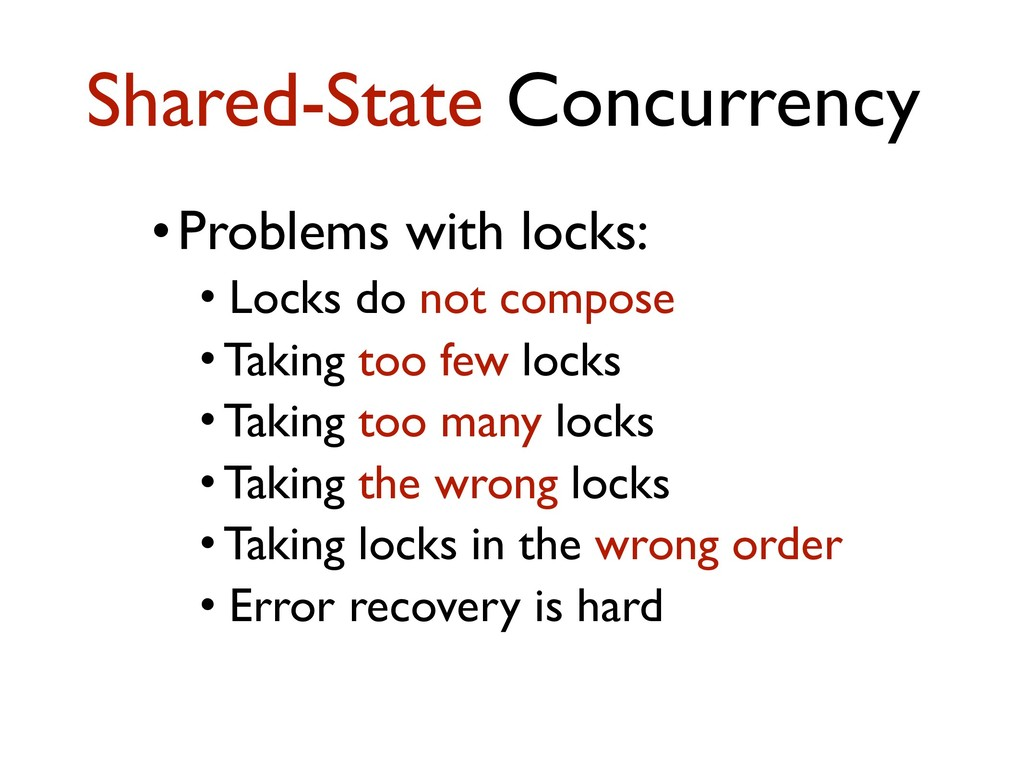 •Problems with locks: • Locks do not compose • ...