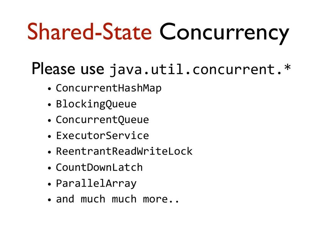 Please use java.util.concurrent.* • ConcurrentH...