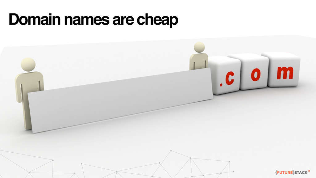 Domain names are cheap
