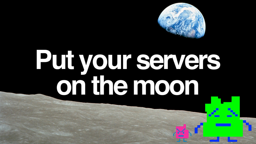 Put your servers on the moon