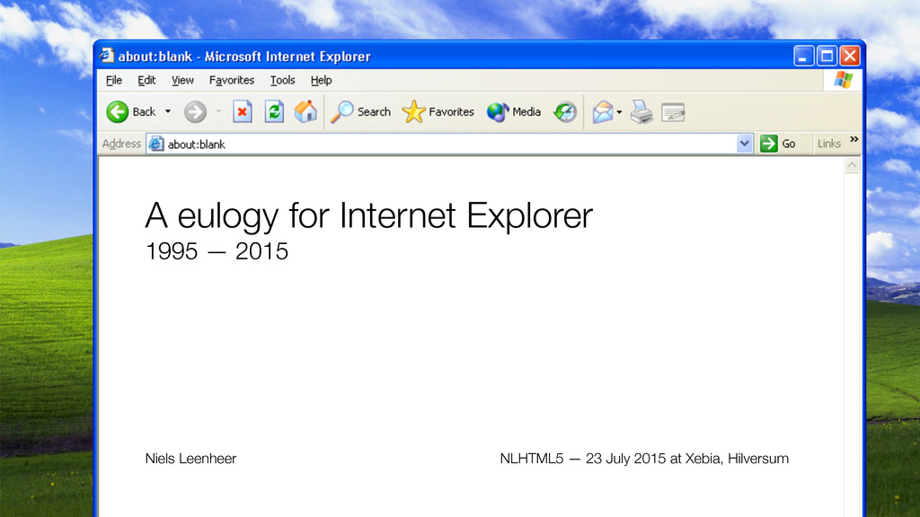 A eulogy for Internet Explorer 1995 — 2015 Niel...
