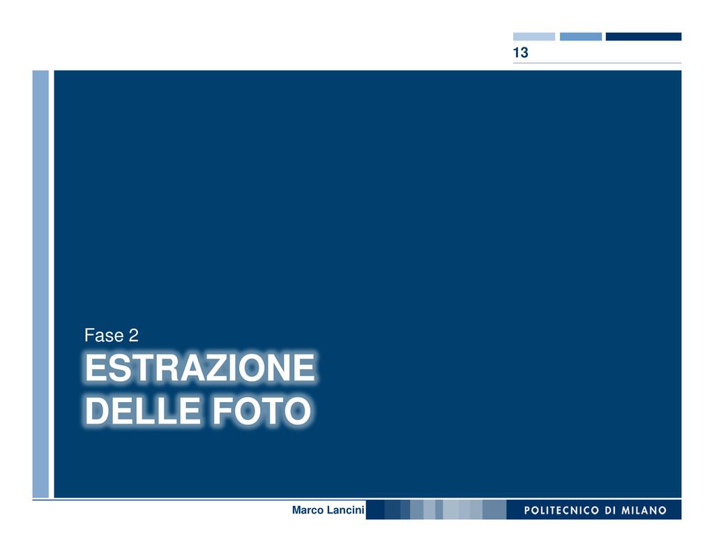 13 Nome relatore ESTRAZIONE DELLE FOTO Fase 2 M...