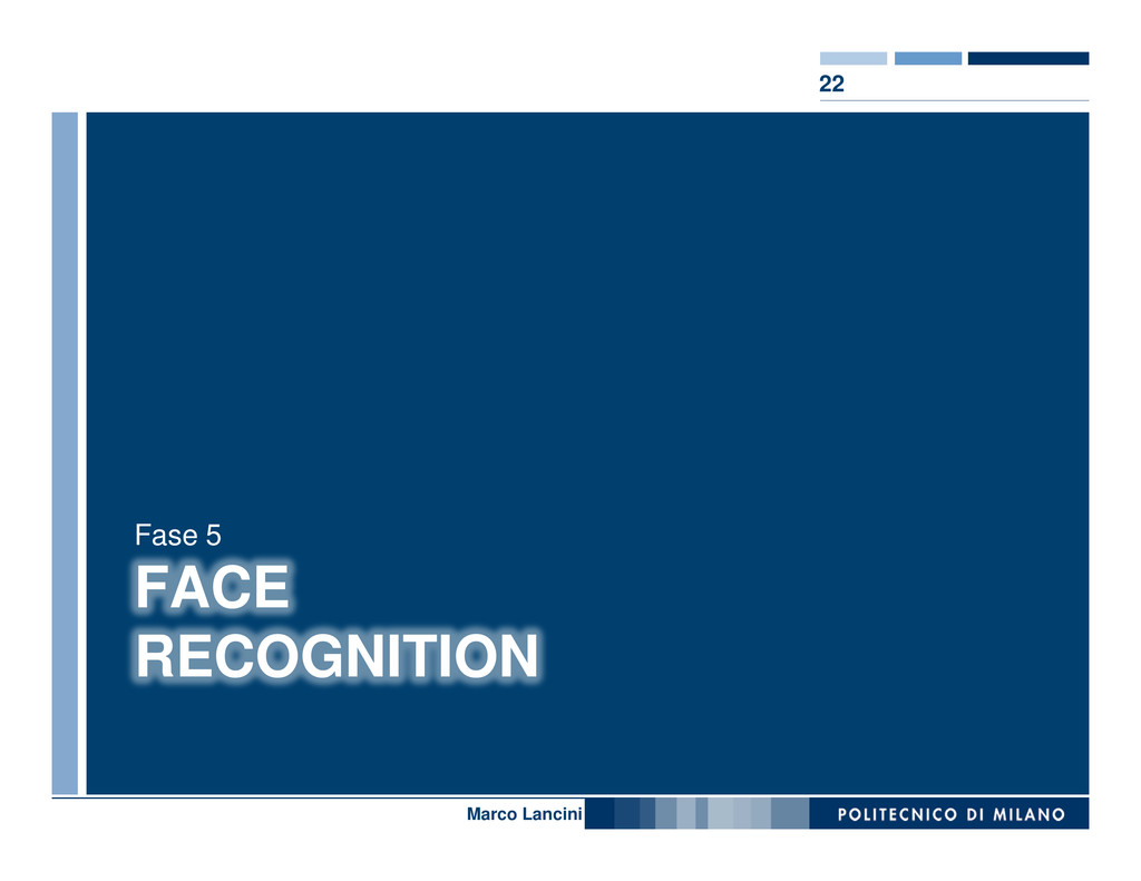 22 Nome relatore FACE RECOGNITION Fase 5 Marco ...