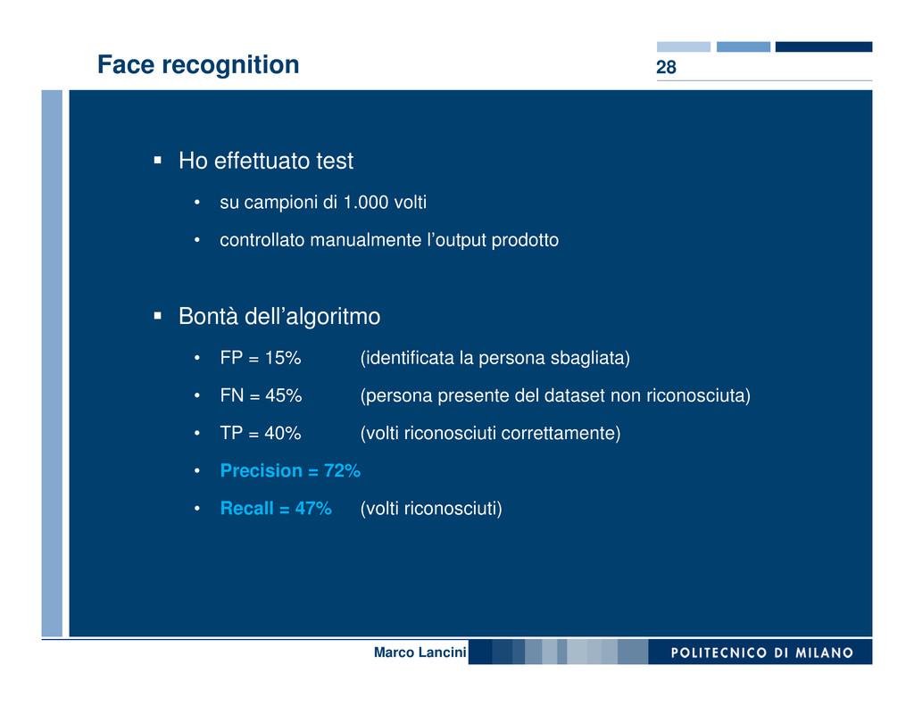 Face recognition 28 Ho effettuato test • su cam...