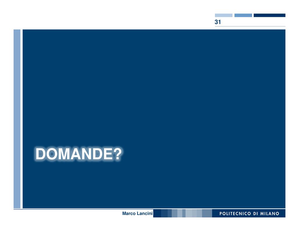 31 Nome relatore DOMANDE? Marco Lancini