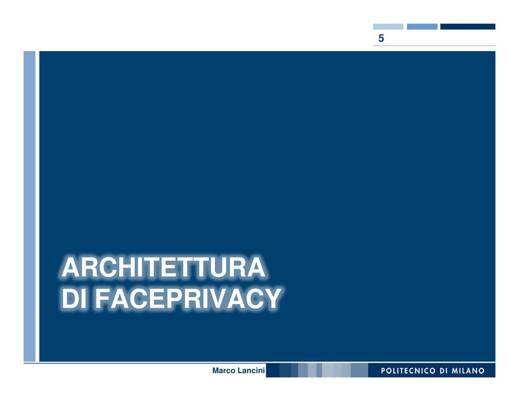 5 Nome relatore ARCHITETTURA DI FACEPRIVACY Mar...