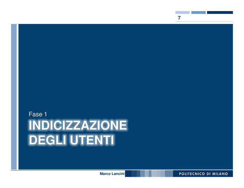 7 Nome relatore INDICIZZAZIONE DEGLI UTENTI Fas...