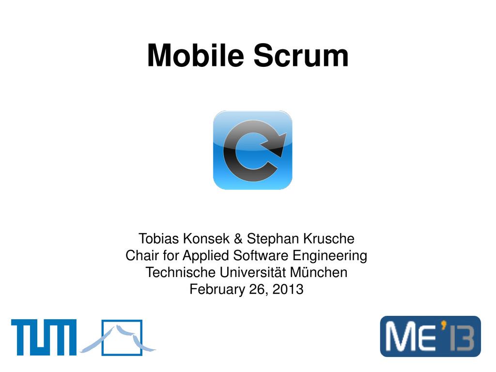 Mobile Scrum Tobias Konsek & Stephan Krusche Ch...