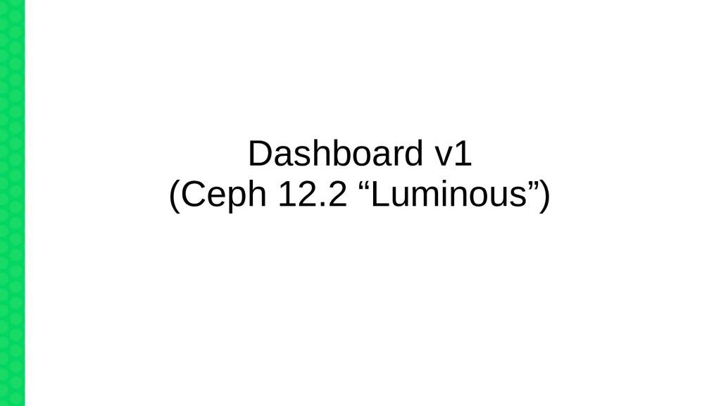 "Dashboard v1 (Ceph 12.2 ""Luminous"")"