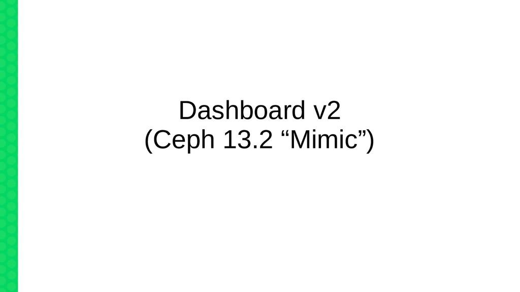 "Dashboard v2 (Ceph 13.2 ""Mimic"")"