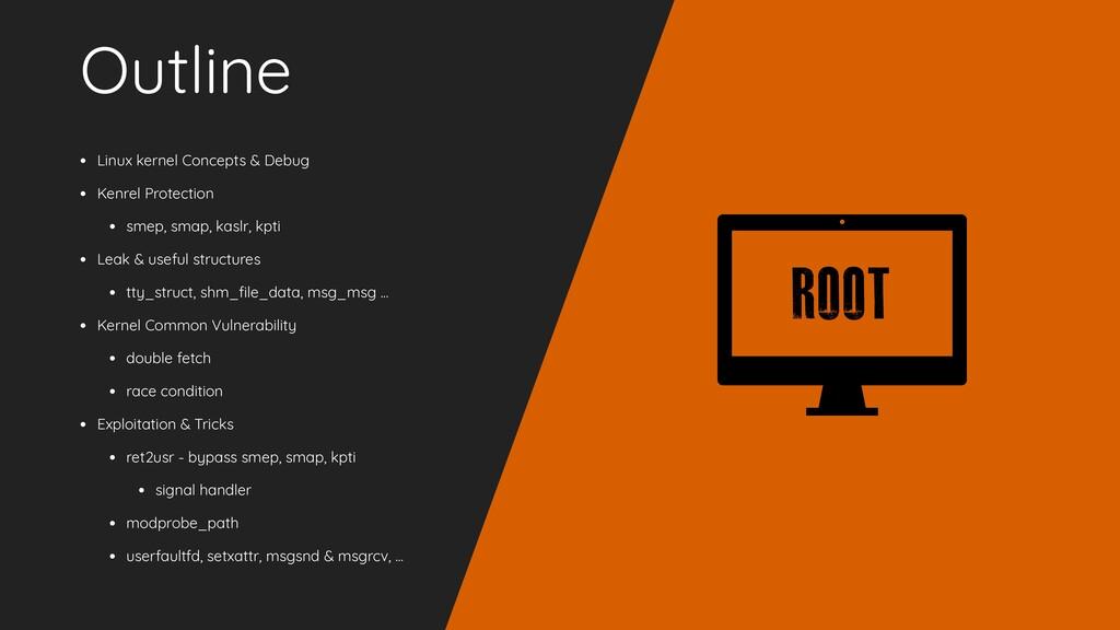 Outline • Linux kernel Concepts & Debug   • Ken...