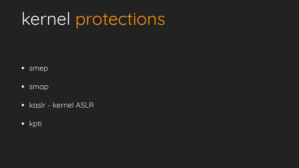kernel protections • smep   • smap   • kaslr - ...