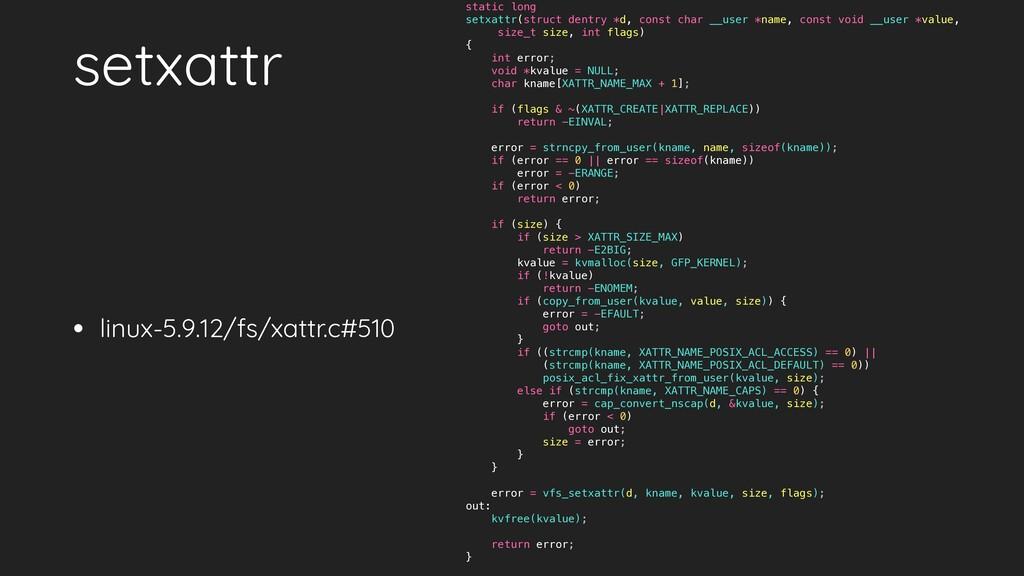 • linux-5.9.12/fs/xattr.c#510 setxattr static l...
