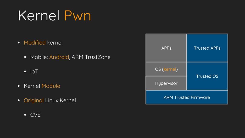 Kernel Pwn • Modi f i ed kernel   • Mobile: And...