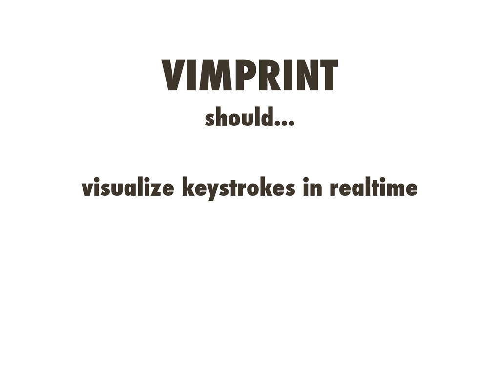 VIMPRINT should... visualize keystrokes in real...
