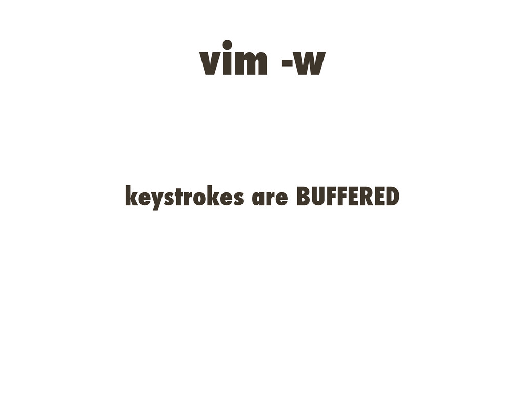 vim -w keystrokes are BUFFERED
