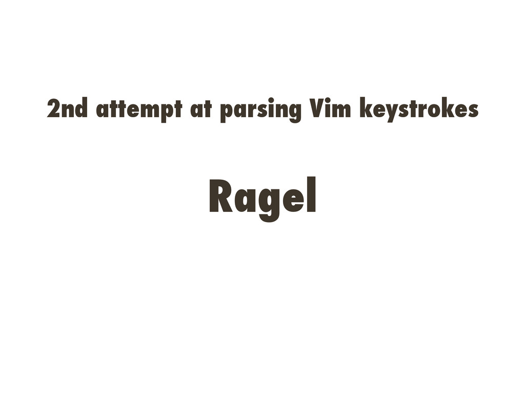Ragel 2nd attempt at parsing Vim keystrokes