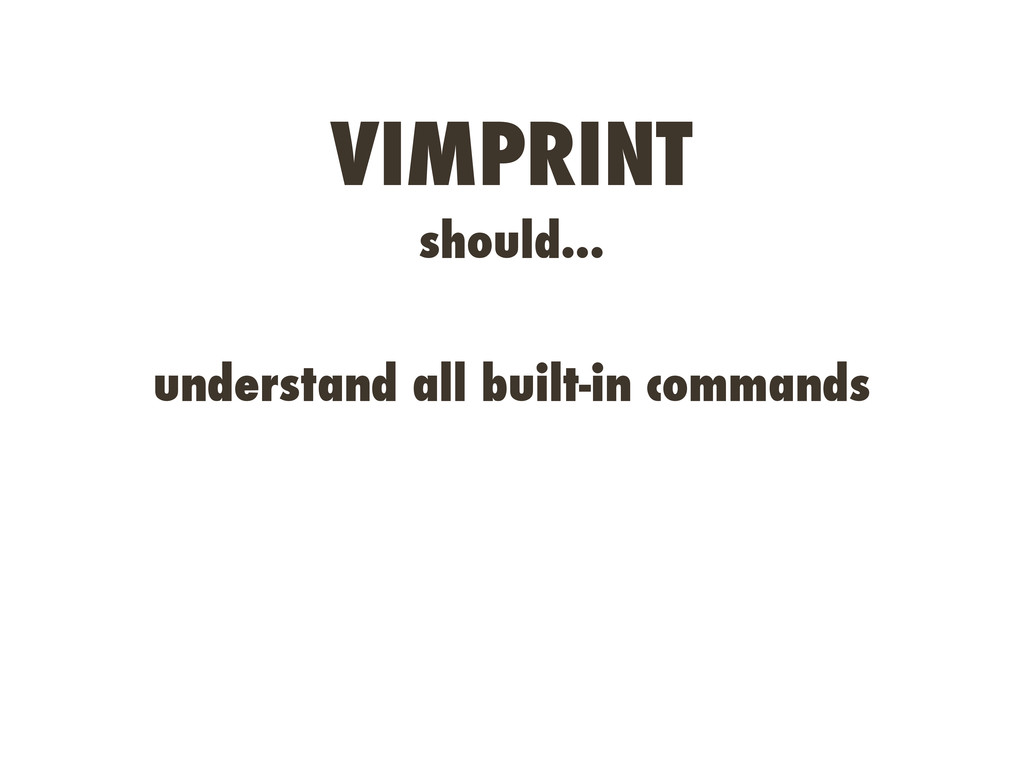 VIMPRINT should... understand all built-in comm...