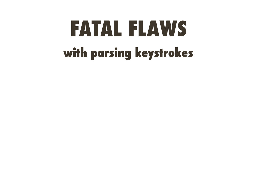 FATAL FLAWS with parsing keystrokes
