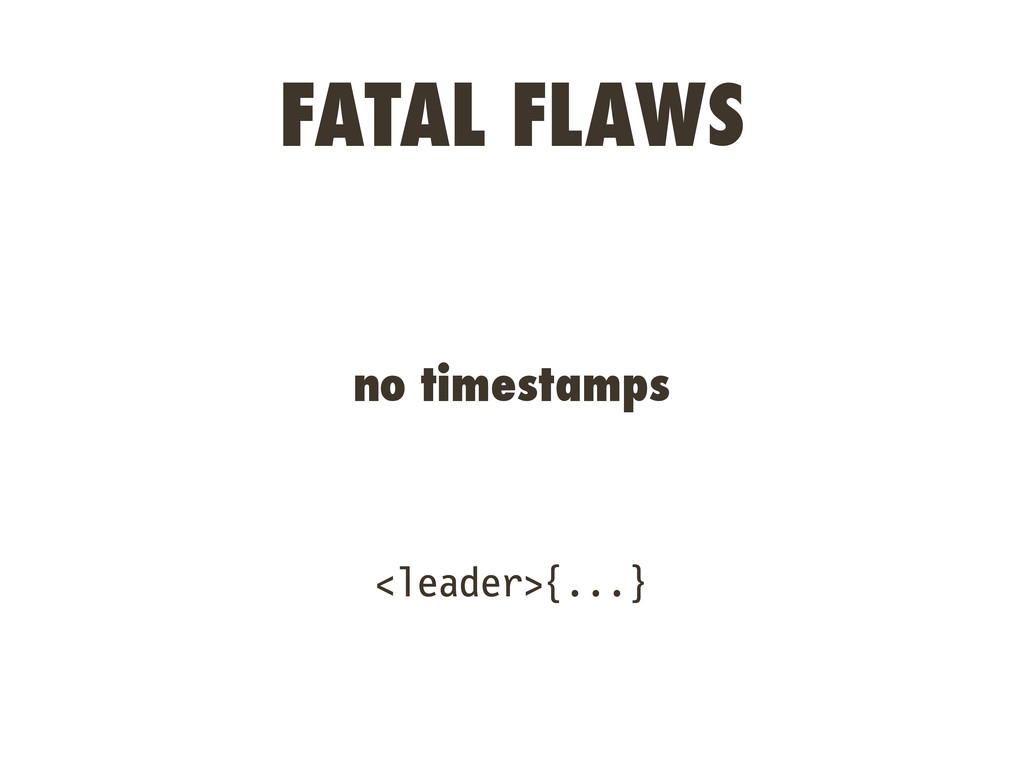 FATAL FLAWS no timestamps <leader>{...}
