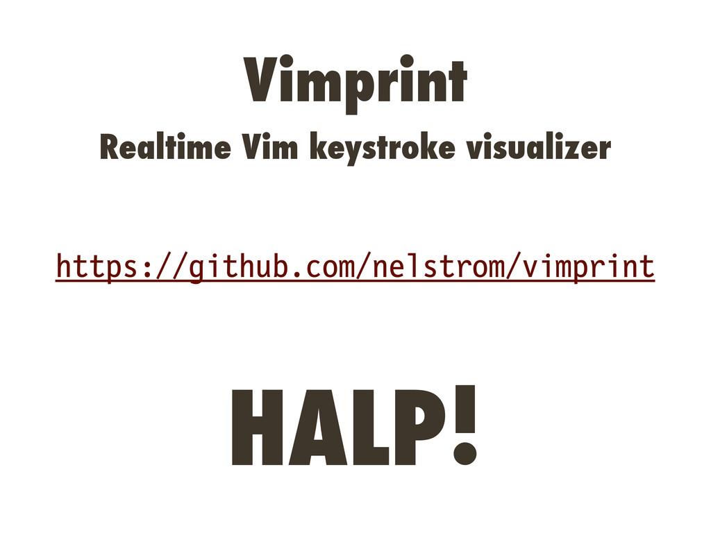 HALP! https://github.com/nelstrom/vimprint Vimp...