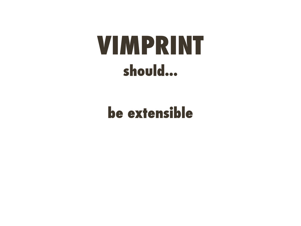 VIMPRINT should... be extensible