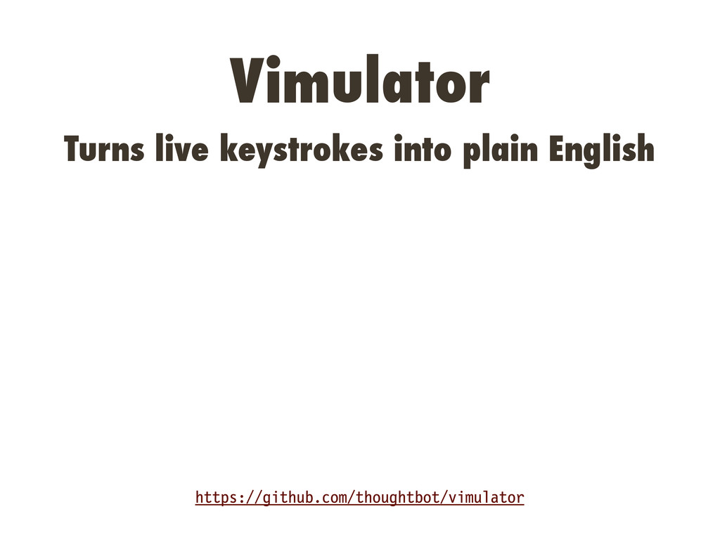 Vimulator Turns live keystrokes into plain Engl...