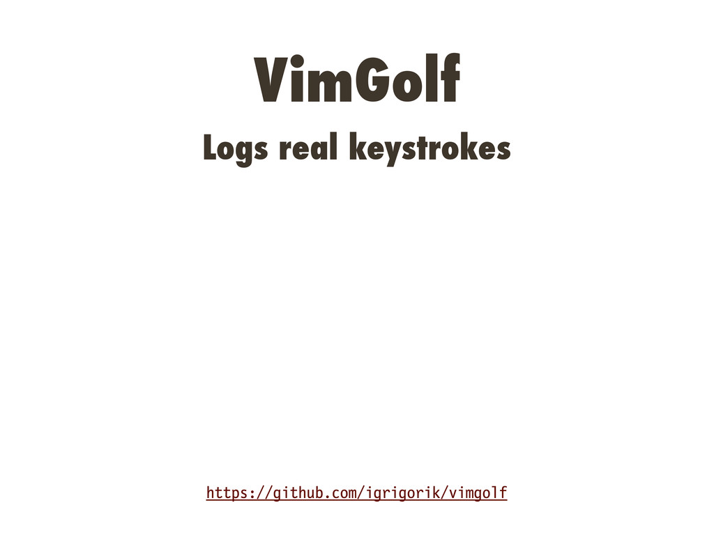 VimGolf Logs real keystrokes https://github.com...